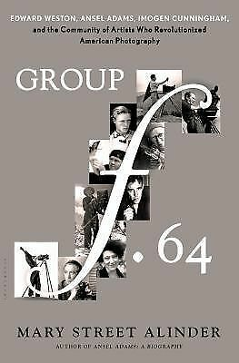 Group F. 64 : Edward Weston, Ansel Adams, Imogen Cunningham, and the...
