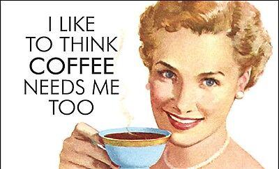 I Like To Think Coffee Needs Me Too funny fridge magnet (ep)