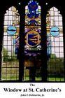 The Window at St Catherine S by John F Dobbertin Jr 0595369219 2005