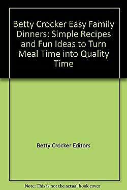 Betty Crocker Easy Family Dinners : Simple Recipes and Fun Ideas to Tu-ExLibrary
