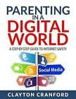 Parenting in the Digital World: A Step-By-Step Guide to Internet Safety by Clayton Cranford (Paperback / softback, 2015)