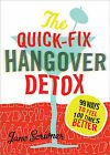 The Quick-Fix Hangover Detox: 99 Ways to Feel 100 Times Better by Jane Scrivner (Paperback / softback, 2010)