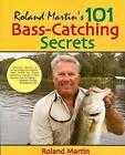 Roland Martin's 101 Bass-Catching Secrets by Roland Martin (Paperback, 2008)