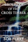 Brothers of The Cross Timber 9781440107054 by Bob Perry Paperback
