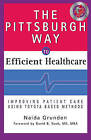 The Pittsburgh Way to Efficient Healthcare: Improving Patient Care Using Toyota Based Methods by Naida Grunden (Hardback, 2008)
