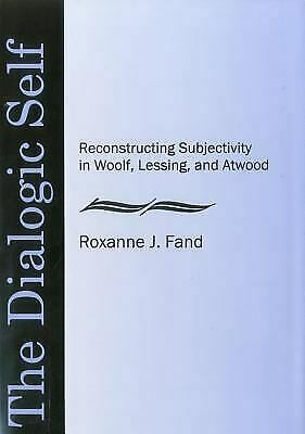 Dialogic Self : Reconstructing Subjectivity in Woolf, Lessing, and Atwood