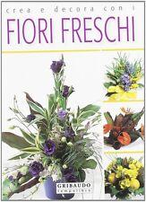 Crea e decora con i fiori freschi - Ruggero Gabri - Libro Nuovo in offerta!