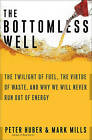 The Bottomless Well: The Twilight of Fuel, the Virtue of Waste, and Why We Will Never Run Out of Energy by Mark P. Mills, Peter Huber (Paperback, 2006)