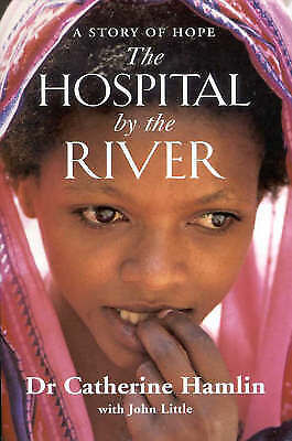 The Hospital by the River: A Story of Hope by Catherine Hamlin, John Little (Pa…