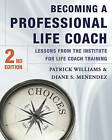 Becoming a Professional Life Coach: Lessons from the Institute of Life Coach Training by Diane S. Menendez, Patrick Williams (Hardback, 2015)