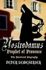 Nostradamus - Prophet of Provence: The Novelised Biography by Peter Lemesurier (Paperback, 2014)