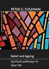 Belief and Ageing: Spiritual Pathways in Later Life by Peter G. Coleman (Book, 2011)