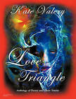 Love Triangle: Anthology of Poetry and Short Stories by Kate Valery (Paperback, 2010)