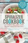 Spiralizer Cookbook: 120 Essential Low Carb Heart Healthy Recipes by Jeremy Stone (Paperback / softback, 2016)