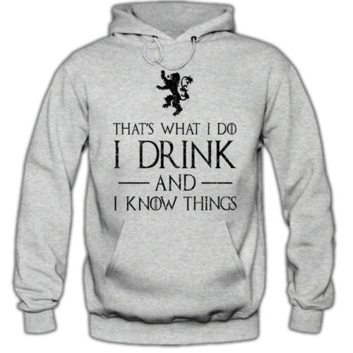 That/'s What I Do #1 hoodie I Drink and I know Things Thrones La chanson de Glace des Nations Unies