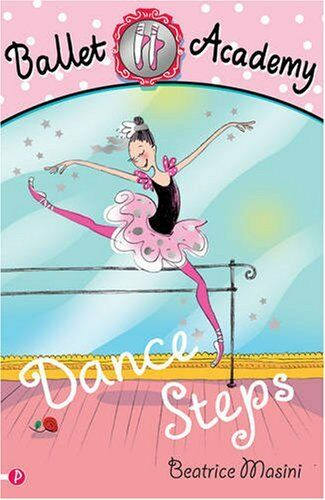 Ballet Academy: Dance Steps: Bk.1,Beatrice Masini