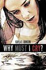 Why Must I Cry? by Kayla D Johnson (Paperback / softback, 2011)