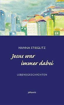 Jesus war immer dabei. Lebensgeschichten von Hanna Stieg... | Buch | Zustand gut