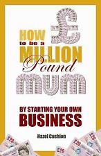 HOW TO BE A MILLION POUND MUM (978190 - MAI DAVIES HAZEL CUSHION (PAPERBACK) NEW
