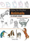 How to Draw: Animals: In Simple Steps by Eva Dutton, Susie Hodge, Polly Pinder, Jonathan Newey (Paperback, 2011)
