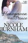 Honeymoon with a Prince by Nicole Burnham (Paperback / softback, 2013)