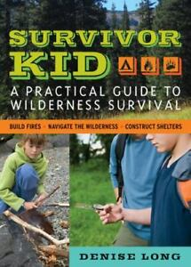 Survivor Kid: A Practical Guide to Wilderness Survival Long, Denise