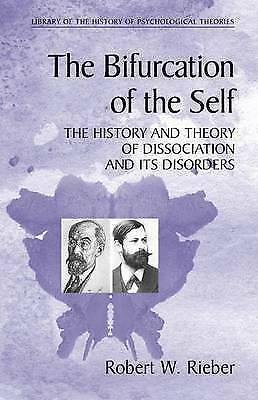 The Bifurcation of the Self: The History and Theory of Dissociation and Its Dis