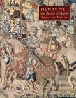 Henry VIII and the Art of Majesty: Tapestries at the Tudor Court by Thomas P. Campbell (Hardback, 2007)
