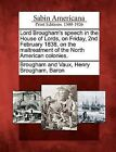 Lord Brougham's Speech in the House of Lords, on Friday, 2nd February 1838, on the Maltreatment of the North American Colonies. by Gale, Sabin Americana (Paperback / softback, 2012)