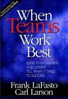When Teams Work Best: 6,000 Team Members and Leaders Tell What it Takes to Succeed by Carl E. Larson, Frank M. J. LaFasto (Hardback, 2001)
