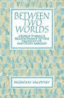 Between Two Worlds: George Tyrrell's Relationship to the Thought of Matthew Arnold by Nicholas Sagovsky (Paperback, 2008)