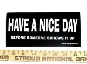 Have A Nice Day Funny Bumper Sticker Decal Ebay