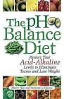 The PH Balance Diet: Restore Your Acid-Alkaline Levels to Eliminate Toxins and Lose Weight by Bharti Vyas (Paperback, 2007)