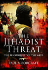 The Jihadist Threat: The Re-Conquest of the West by Paul Moorcraft (Hardback, 2015)