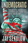 Undemocratic: How Unelected, Unaccountable Bureaucrats Are Stealing Your Liberty and Freedom by Jay Sekulow (Hardback, 2015)