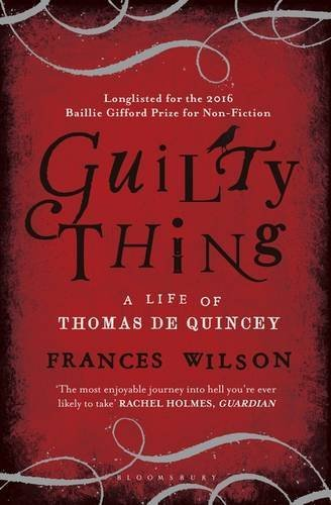 Wilson Frances-Guilty Thing (A Life Of Thomas De Quincey) BOOK NEUF
