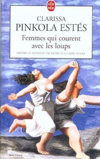 femmes qui courent avec les loups ; histoires et mythes de l'archétype de la ...