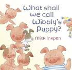 What Shall We Call Wibbly's Puppy? by Mick Inkpen (Hardback, 2011)