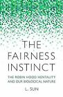 The Fairness Instinct: The Robin Hood Mentality and Our Biological Nature by L Sun (Hardback, 2013)