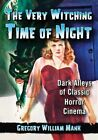 The Very Witching Time of Night: Dark Alleys of Classic Horror Cinema by McFarland & Co  Inc (Paperback, 2014)
