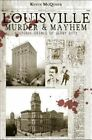 Louisville Murder & Mayhem  : Historic Crimes of Derby City by Keven McQueen (Paperback / softback, 2012)