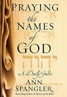Praying the Names of God: A Daily Guide by Ann Spangler (Hardback, 2004)