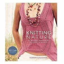 Knitting Nature: 39 Designs Inspired by Patterns in Nature, , Gaughan, Norah, Ve
