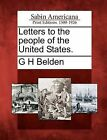 Letters to the People of the United States. by G H Belden (Paperback / softback, 2012)