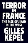 Terror in France: The Rise of Jihad in the West by Gilles Kepel (Hardback, 2017)