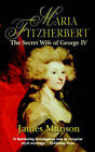 Maria Fitzherbert: The Secret Wife of George IV by James Munson (Paperback, 2002)