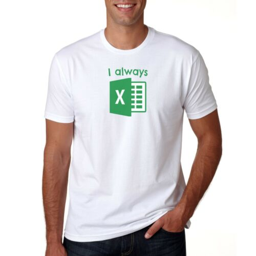 Funny IT T-Shirt Mens//Womens Top Gift I Always Excel T-Shirt