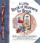 A Little Book of Manners for Boys: A Game Plan for Getting along with Others by Bob Barnes, Emilie Barnes, Janna C Walkup (Hardback, 2000)