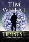 The Sentinel: A Rex Chase Novel by Tim Wheat (Hardback, 2014)