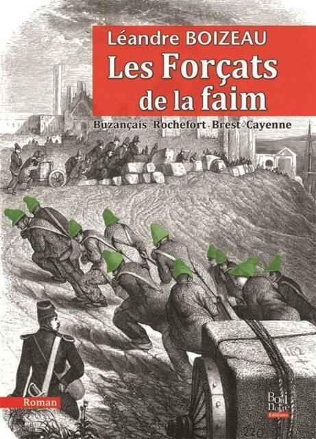 les forçats de la faim ; Buzançais-Rochefort-Brest-Cayenne